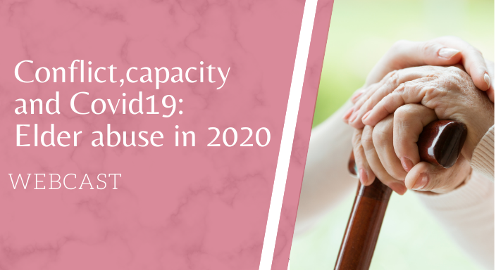 Conflict, Capacity and COVID 19: Elder Abuse in 2020