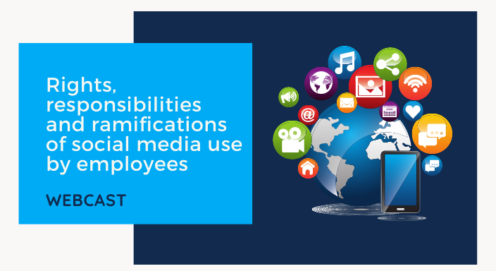 Rights, responsibilities and ramifications of social media use by employees webcast